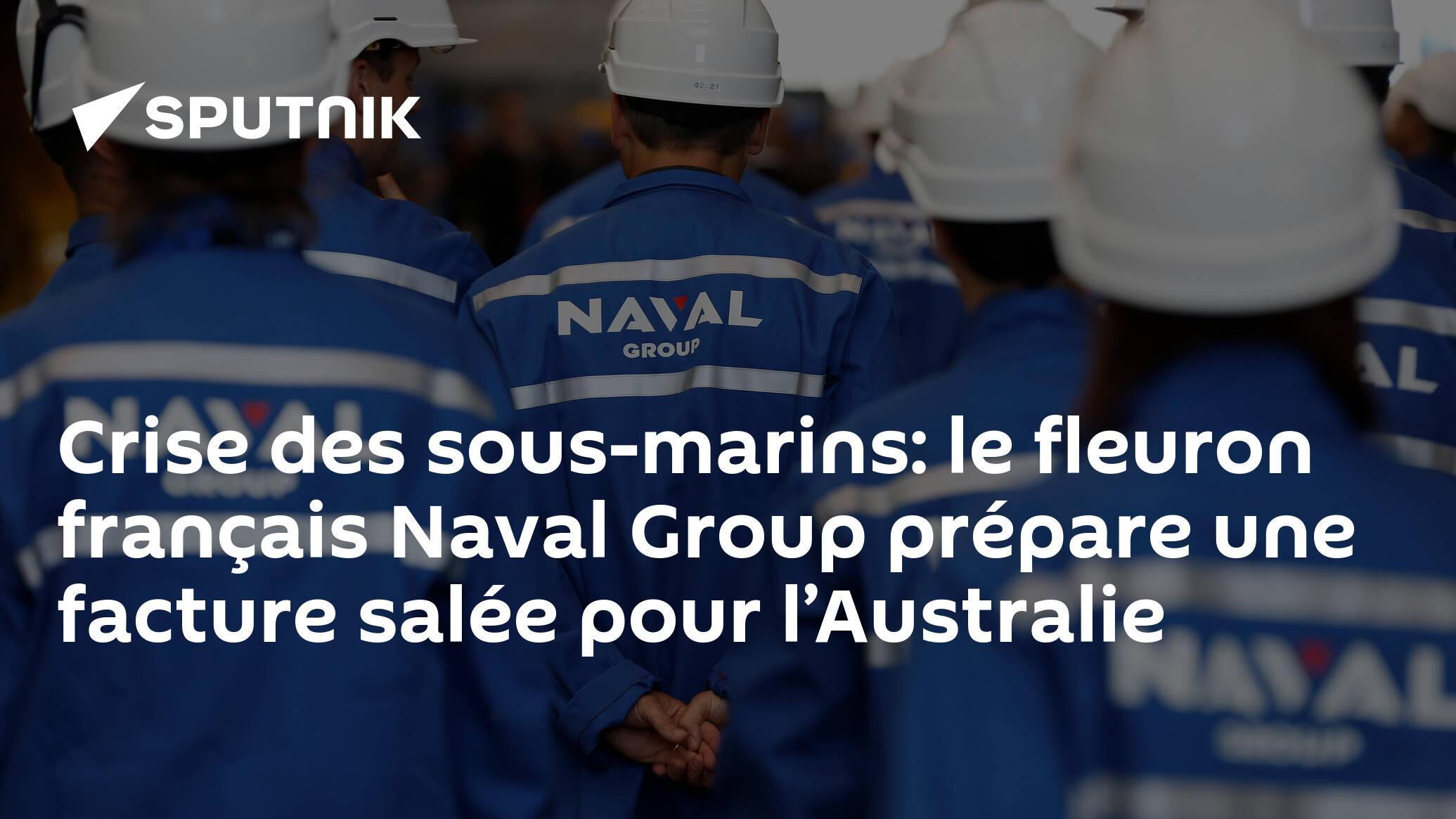 Crise des sous-marins: le fleuron français Naval Group prépare une facture salée pour l'Australie
